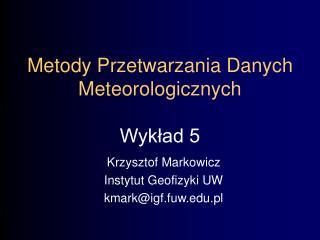 Metody Przetwarzania Danych Meteorologicznych Wykład 5