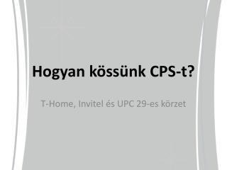 Hogyan k ss nk CPS-t