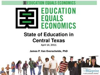 State of Education in  Central Texas April 14, 2011 James P. Van Overschelde, PhD
