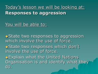 Today's lesson we will be looking at: Responses to aggression You will be able to: