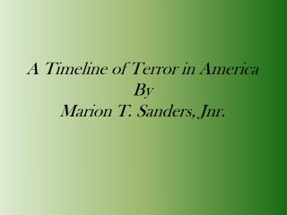 A Timeline of Terror in America By  Marion T. Sanders, Jnr.