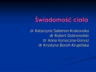 dr Katarzyna Salamon-Krakowska dr Robert Dobrowolski dr Anna Konieczna-Gorysz