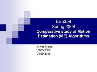 EE5359 Spring 2008 Comparative study of Motion Estimation ME Algorithms