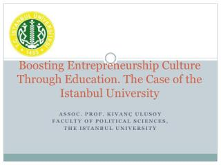 Boosting Entrepreneurship Culture Through Education. The Case of the Istanbul University