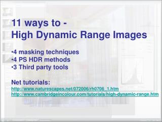 11 ways to - High Dynamic Range Images 4 masking techniques 4 PS HDR methods 3 Third party tools