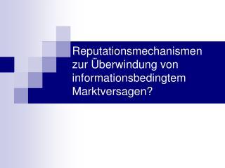 Reputationsmechanismen  zur �berwindung von informationsbedingtem Marktversagen?