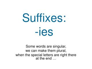 Suffixes: -ies