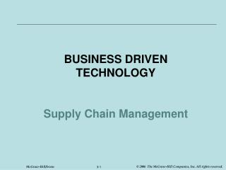 BUSINESS DRIVEN TECHNOLOGY Supply Chain Management