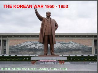 THE KOREAN WAR 1950 - 1953