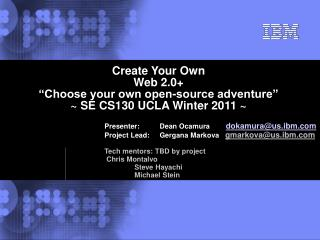 "Create Your Own  Web 2.0+  ""Choose your own open-source adventure"" ~ SE CS130 UCLA Winter 2011 ~"