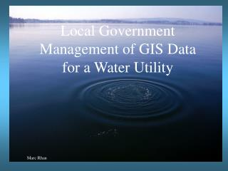 Local Government Management of GIS Data for a Water Utility