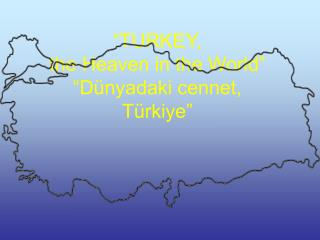 """TURKEY, the Heaven in the World"" ""Dünyadaki cennet, Türkiye"""