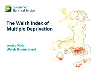 The Welsh Index of Multiple Deprivation Louisa Nolan Welsh Government