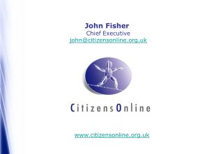 John Fisher  Chief Executive john@citizensonline.uk