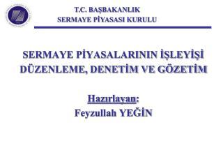 SERMAYE PIYASALARININ ISLEYISI D ZENLEME, DENETIM VE G ZETIM  Hazirlayan: Feyzullah YEGIN