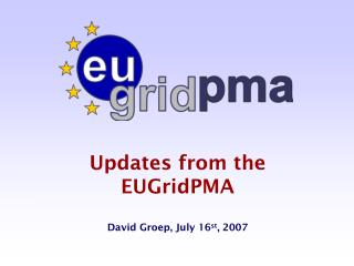 Updates from the  EUGridPMA David Groep, July 16 st , 2007