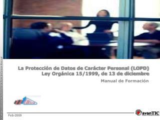 La Protección de Datos de Carácter Personal (LOPD)  Ley Orgánica 15/1999, de 13 de diciembre