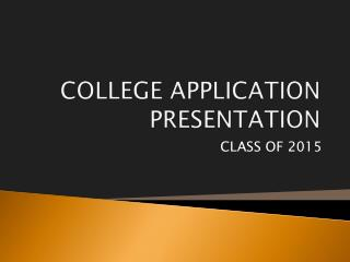 COLLEGE  APPLICATION PRESENTATION