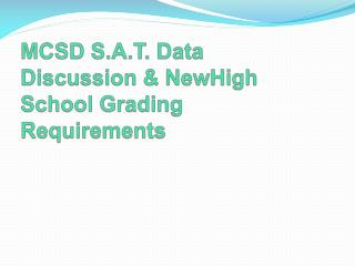 MCSD S.A.T. Data Discussion & NewHigh School Grading Requirements