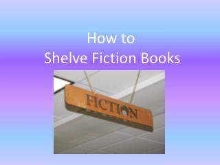 How to  Shelve Fiction Books