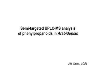Semi-targeted  UPLC -MS analysis of phenylpropanoids in  Arabidopsis