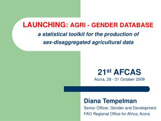 Diana Tempelman Senior Officer, Gender and Development  FAO Regional Office for Africa, Accra