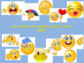 Let's share our emotions world !-  Let's meet!