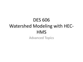 DES 606  Watershed Modeling with HEC-HMS