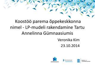 Koostöö parema õppekeskkonna nimel - LP-mudeli rakendamine Tartu Annelinna Gümnaasiumis