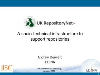 A socio-technical infrastructure to support repositories Andrew Dorward EDINA