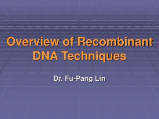 Overview of Recombinant DNA Techniques
