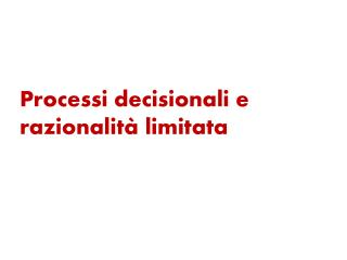 Processi decisionali e razionalità limitata