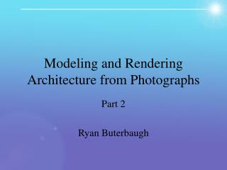Modeling and Rendering Architecture from Photographs