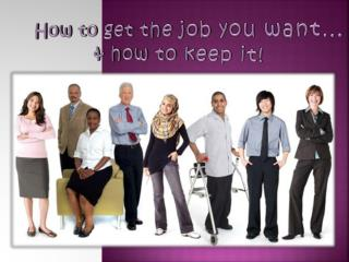 How to get the job you want� & how to keep it!