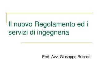 Il nuovo Regolamento ed i servizi di ingegneria