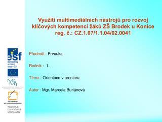 Předmět :  Prvouka Ročník :   1. Téma :  Orientace v prostoru Autor :  Mgr. Marcela Buriánová