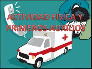 ACTIVIDAD FISICA Y  PRIMEROS AUXILIOS