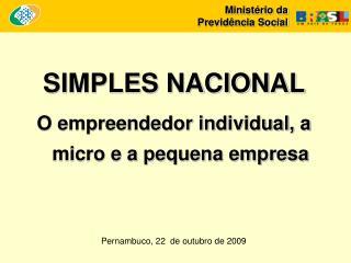 SIMPLES NACIONAL O empreendedor individual, a micro e a pequena empresa
