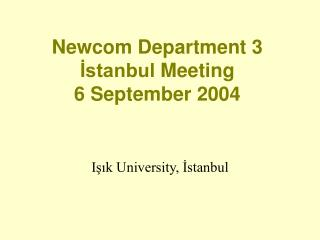 Newcom Department 3 İstanbul  Meeting 6 September 2004