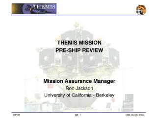 THEMIS MISSION  PRE-SHIP REVIEW  Mission Assurance Manager Ron Jackson