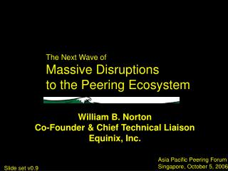 The Next Wave of  Massive Disruptions  to the Peering Ecosystem