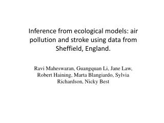 Inference from ecological models: air pollution and stroke using data from Sheffield, England.