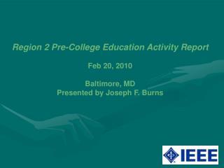 Region 2 Pre-College Education Activity Report Feb 20, 2010 Baltimore, MD