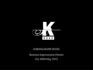 KARANGAHAPE ROAD Business Improvement District  Oct 2004-May 2012