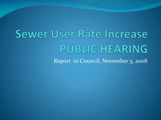 Sewer User Rate Increase PUBLIC HEARING