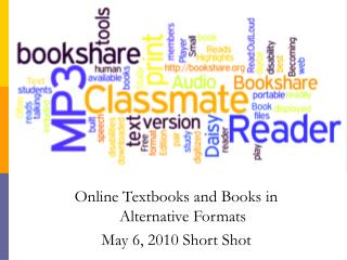 Online Textbooks and Books in Alternative Formats May 6, 2010 Short Shot