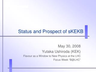 Status and Prospect of sKEKB