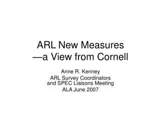 ARL New Measures —a View from Cornell