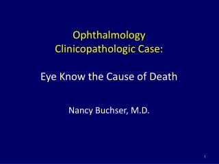 Ophthalmology Clinicopathologic Case: Eye Know the Cause of Death Nancy Buchser, M.D.