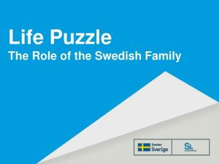 Life  Puzzle The  Role of the  Swedish  Family
